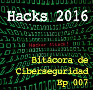 Carátula del episodio 7 de Bitácora de Ciberseguridad: Hacks de 2016