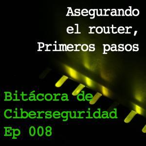 """Carátula del episodio 8 de Bitácora de ciberseguridad mostrando los leds de un router y el título: """"Asegurando el router, primeros pasos"""""""