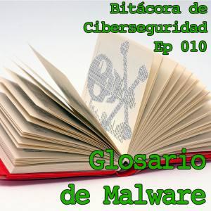 """Carátula del episodio 10 de Bitácora de ciberseguridad mostrando un diccionario entrabierto con un icono pirata a base de ceros y unos y el título: """"Glosario de Malware"""""""