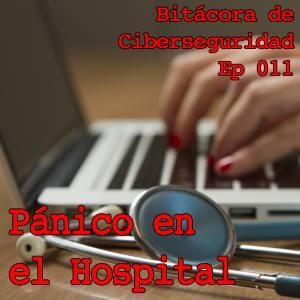 """Carátula del episodio 11 de Bitácora de Ciberseguridad mostrando los el teclado de un portátil con alguien escribiendo, un estetoscopio y el título: """"Pánico en el Hospital"""""""