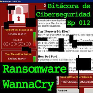 """Carátula del episodio 12 de Bitácora de Ciberseguridad mostrando los el teclado de un portátil con alguien escribiendo, un estetoscopio y el título: """"Ransomware Wannacry"""""""