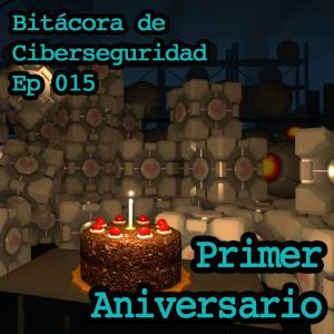 Carátula del episodio 15 de Bitácora de Ciberseguridad - Primer aniversario del podcast. El fondo es una imagen de un montón de cubos de la amistad y del pastel del videojuego Portal. Sobreimpreso el título del episodio y del podcast.