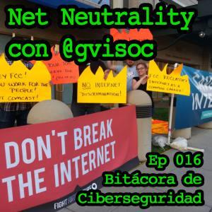 Carátula del episodio 16 de Bitácora de Ciberseguridad - Neutralidad de la Red, con Gabriel Viso. El fondo es una imagen de una manifestación en EEUU en favor de preservar la neutralidad de la red. Sobreimpreso el título del episodio y del podcast.