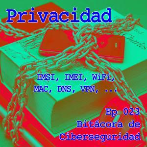 Carátula del episodio 23 de Bitácora de Ciberseguridad - Privacidad. Episodio dedicado a la privacidad a nivel teórico y tratando ejemplos prácticos como el ISMI y e IMEI respecto a los operadores, la dirección MAC respecto a las redes WiFi y el DNS respecto de nuestra navegación. El fondo es un portátil, un libro y un smartphone encadenados. Sobreimpreso el título del episodio y del podcast.