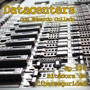 """Carátula del episodio 24 de Bitácora de Ciberseguridad - Datacenters. Con Eduardo Collado hablamos sobre las infraestructuras que realmente conocemos como """"la nube"""". El fondo es una foto contrapicada de servidores en un rack. Sobreimpreso el título del episodio y del podcast."""