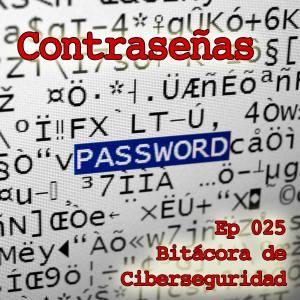 Carátula del episodio 25 de Bitácora de Ciberseguridad - Contraseñas. El fondo es una foto de una pantalla con caracteres aleatorios entre los que se resalta la palabra password. Sobreimpreso el título del episodio y del podcast.