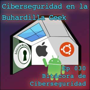 Carátula del episodio 30 de Bitácora de Ciberseguridad - Ciberseguridad en la Buhardilla Geek. El fondo es la carátula del podcast de la Buhardilla Geek, una casa con losgos de sistemas operativos y, en este caso, con la imagen de BitaCiber sobre la pared izquierda. Sobreimpreso el título del episodio y del podcast.