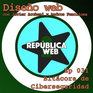 Carátula del episodio 31 de Bitácora de Ciberseguridad - Diseñadores Web. El fondo es un híbrido entre la portada del podcast República Web y la de Bitácora de Ciberseguridad. Sobreimpreso el título del episodio y del podcast.